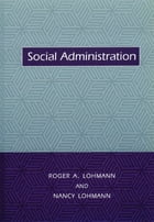 Social Administration by Roger A. Lohmann
