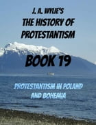 Protestantism in Poland and Bohemia: Book 19 by James Aitken Wylie