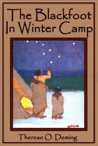 The Blackfoot In Winter Camp by Therese O. Deming