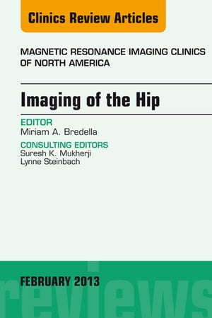 Imaging of the Hip,  An Issue of Magnetic Resonance Imaging Clinics,
