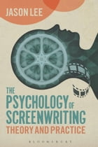 The Psychology of Screenwriting: Theory and Practice by Jason Lee