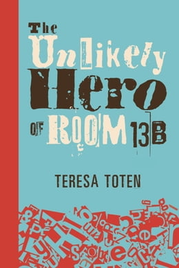 Book The Unlikely Hero of Room 13B by Teresa Toten