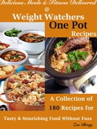 Delicious Meals & Fitness Delivered @ Weight Watchers One Pot Recipes: A Collection of 180 Recipes for Tasty & Nourishing Food Without Fuss by Zoe Bray