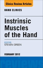 Instrinsic Muscles of the Hand, An Issue of Hand Clinics