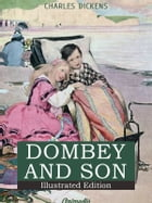 Dealings with the Firm of Dombey and Son: Wholesale, Retail and for Exportation: Illustrated Edition by Charles Dickens