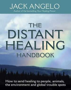 The Distant Healing Handbook How to send healing to people,  animals,  the environment and global trouble spots