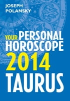 Taurus 2014: Your Personal Horoscope by Joseph Polansky