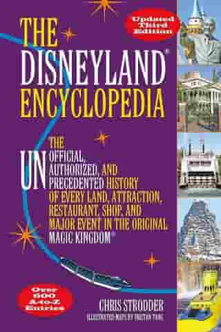 The Disneyland Encyclopedia: The Unofficial, Unauthorized, and Unprecedented History of Every Land, Attraction, Restaurant, Shop, and Major Event in the Original Magic Kingdom by Chris Strodder
