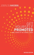 Get Yourself Promoted: How to Move Up the Career Ladder by Bloomsbury Publishing