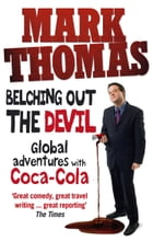 Belching Out the Devil: Global Adventures with Coca-Cola by Mark Thomas