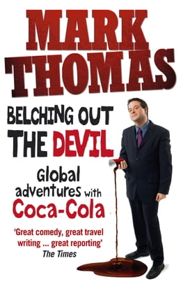 Book Belching Out the Devil: Global Adventures with Coca-Cola by Mark Thomas