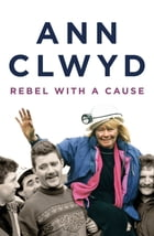 Rebel With a Cause by Ann Clwyd