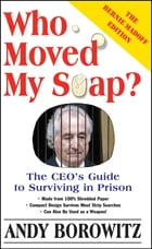 Who Moved My Soap?: The CEO's Guide to Surviving Prison: The Bernie Madoff Edition by Andy Borowitz