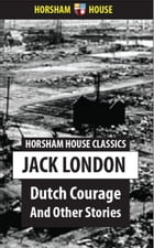 Dutch Courage: And Other Stories by Jack London