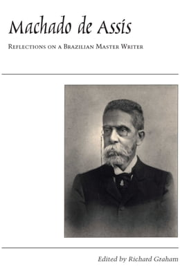Book Machado de Assis: Reflections on a Brazilian Master Writer by Richard Graham