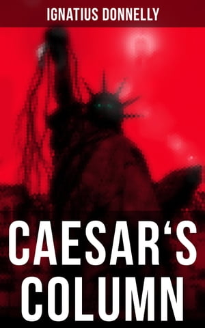 Caesar's Column: A Fascist Nightmare of the Rotten 20th Century American Society – Time Travel Novel
