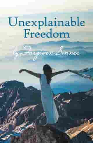 Unexplainable Freedom by Forgiven Sinner