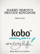 HARRY SIMON'S PRIVATE KINGDOM: The Journey of a Self-Made Man by Hugh Aaron