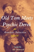 Old Tom Meets Psychic Derek: An Armchair Detective Special by Ian Shimwell