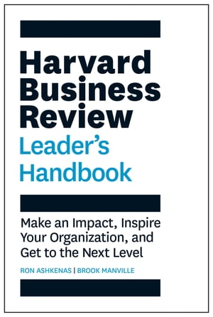 The Harvard Business Review Leader's Handbook: Make an Impact, Inspire Your Organization, and Get to the Next Level by Ron Ashkenas
