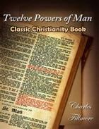 Twelve Powers of Man; Classic Christianity Book by Charles Fillmore