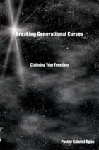 Breaking Generational Curses: Claiming Your Freedom by Gabriel Agbo