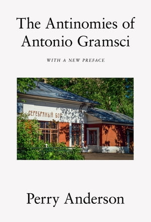 The Antinomies of Antonio Gramsci With a New Preface