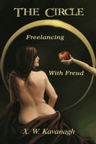 The Circle: Freelancing with Freud by X. W. Kavanagh