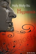 Holy Moly It's: Hypnosis by Tim Bartley