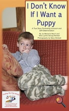 I Don't Know if I Want a Puppy: A True Story Promoting Inclusion and Self-Determination by Jo Meserve Mach