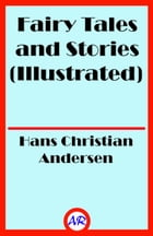 Fairy Tales and Stories (Illustrated) by Hans Christian Andersen