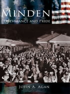 Minden:: Perseverance of Pride by John A. Agan