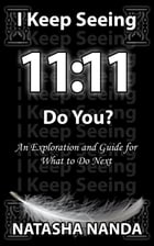 I Keep Seeing 11:11 Do you? by Natasha nanda