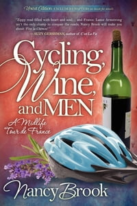 Cycling, Wine, and Men: A Midlife Tour de France: A Midlife Tour de France