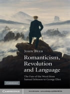 Romanticism, Revolution and Language: The Fate of the Word from Samuel Johnson to George Eliot