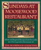Sundays at Moosewood Restaurant: Ethnic and Regional Recipes from the Cooks at the by Moosewood Collective