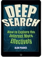 Deep Search: How to Explore the Internet More Effectively by Alan Pearce