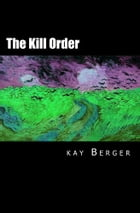 The Kill Order by Kay Berger