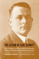 The Lesson of Carl Schmitt: Four Chapters on the Distinction between Political Theology and Political Philosophy, Expanded Editi by Heinrich Meier