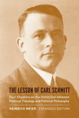 Book The Lesson of Carl Schmitt: Four Chapters on the Distinction between Political Theology and… by Heinrich Meier