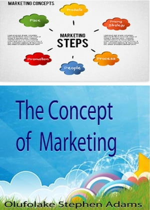 The Concepts of Marketing by Olufolake Stephen Adams