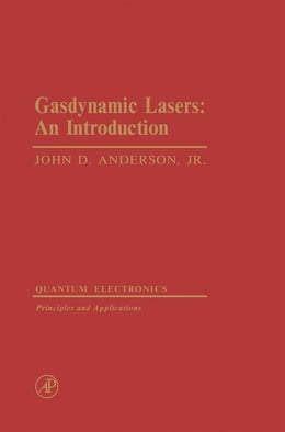 Book Gasdynamic Lasers: An Introduction by Anderson, John D. Jr.