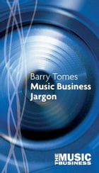 Music Business Jargon by Barry Tomes