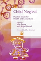 Child Neglect: Practice Issues for Health and Social Care