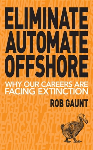 Eliminate Automate Offshore: Why our careers are facing extinction by Rob Gaunt