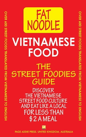 Vietnamese Food: Vietnamese Street Food Vietnamese to English Translations: Includes travel tips and favorite eating places.: Fat Noodle, #1 by Fat Noodle