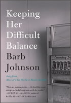 Keeping Her Difficult Balance by Barb Johnson