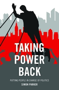 Taking power back: Putting people in charge of politics