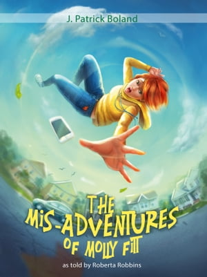 The Mis-Adventures of Molly Fitt: 12 vignettes from a year in the life of a misfit by J. Patrick Boland
