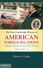 The New Cambridge History of American Foreign Relations: Volume 4, Challenges to American Primacy…